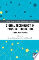 """""""Digital Technology in Physical Education: Global Perspectives"""" by Jeroen Koekoek, Ivo van Hilvoorde"""