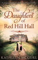 The Daughters Of Red Hill Hall: A gripping novel of family, secrets and murder