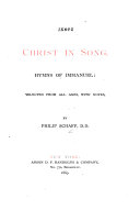 Christ In Song Hymns Of Immanuel Selected From All Ages With Notes By P Schaff