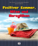 Positiver Sommer, Hitze und Herzglühen