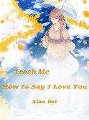 Teach Me How to Say I Love You