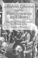 Andreas Libavius and the Transformation of Alchemy