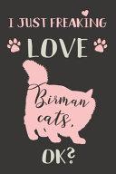 I Just Freaking Love Birman Cats  OK