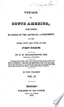Voyage to South America  performed by order of the American Government in the years 1817 and 1818  in the Frigate Congress   With a map