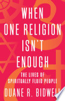 link to When one religion isn't enough : the lives of spiritually fluid people in the TCC library catalog