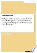Strategies For Autonomous Connected And Smart Mobility In The Automotive Industry A Comparative Analysis Of Bmw Group And Tesla Motors Inc  Book PDF