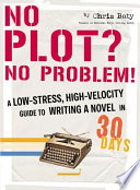 """No Plot? No Problem!: A Low-Stress, High-Velocity Guide to Writing a Novel in 30 Days"" by Chris Baty"
