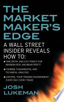 The Market Maker s Edge  A Wall Street Insider Reveals How to  Time Entry and Exit Points for Minimum Risk  Maximum Profit  Combine Fundamental and Technical Analysis  Control Your Trading Environment Every Day  Every Trade