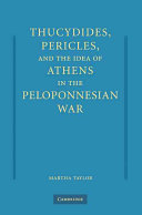 Thucydides  Pericles  and the Idea of Athens in the Peloponnesian War