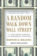 A Random Walk Down Wall Street: The Time-Tested Strategy for Successful Investing (Tenth Edition)