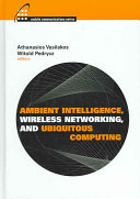 Ambient Intelligence  Wireless Networking  and Ubiquitous Computing Book