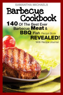 Barbecue Cookbook  140 Of The Best Ever Barbecue Meat   BBQ Fish Recipes Book   Revealed   With Recipe Journal
