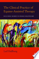 """""""The Clinical Practice of Equine-Assisted Therapy: Including Horses in Human Healthcare"""" by Leif Hallberg"""