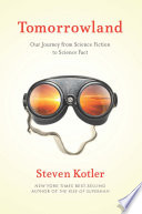 """Tomorrowland: Our Journey from Science Fiction to Science Fact"" by Steven Kotler"