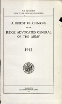 A Digest of Opinions of the Judge Advocates General of the Army  1912