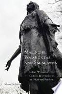 Malinche  Pocahontas  and Sacagawea