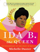 link to Ida B. the queen : the extraordinary life and legacy of Ida B. Wells in the TCC library catalog