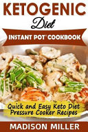 Ketogenic Diet Instant Pot Cookbook  Quick and Easy Keto Diet Pressure Cooker Recipes