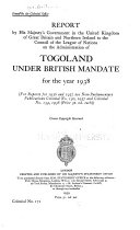 Report by His Majesty s Government in the United Kingdom of Great Britain and Northern Ireland to the Council of the League of Nations on the Administration of Togoland Under British Mandate for the Year