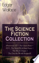 Free Download Edgar Wallace: The Science Fiction Collection (Planetoid 127 + The Green Rust + 1925 - The Story of a Fatal Peace + The Black Grippe + The Day the World Stopped) Book
