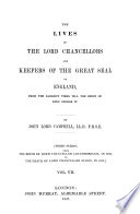 The Lives of the Lord Chancellors and Keepers of the Great Seal of England  From the Earliest Times Till the Reign of King George IV
