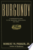 """Burgundy: A Comprehensive Guide to the Producers, Appelatio"" by Robert M. Parker"