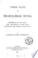 Three plays for drawing room acting  Cinderella  The lady help  A story of the stars