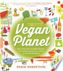 """The Vegan Planet, Revised Edition: 425 Irresistible Recipes With Fantastic Flavors from Home and Around the World"" by Robin Robertson"
