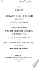 The Report of the Strangers  Friend Society     for the Purpose of Visiting and Relieving Sick and Distressed Strangers     for the Year Ending June 24th  1835  With a List of Subscriptions and Donations