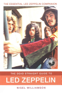The Dead Straight Guide to Led Zeppelin by Nigel Williamson