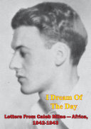 I Dream Of The Day - Letters From Caleb Milne - Africa, 1942-1943 [Illustrated Edition]
