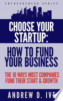 Choose Your Startup  How to Fund Your Business Book