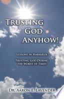Trusting God Anyhow!