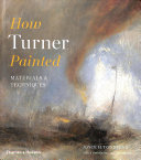 link to How Turner painted : materials & techniques in the TCC library catalog