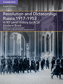 A/AS Level History for AQA Revolution and Dictatorship: Russia, 1917–1953 Student Book