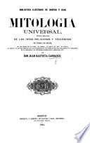 Mitologia Universal  historia y esplicacion de las ideas religiosas y teol  gicas de todos los siglos  etc