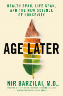 link to Age later : health span, life span, and the new science of longevity in the TCC library catalog