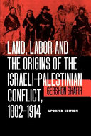 Land  Labor and the Origins of the Israeli Palestinian Conflict  1882 1914