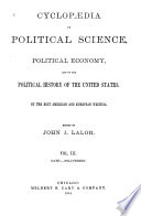Cyclopaedia of Political Science, Political Economy, and of the Political History of the United States