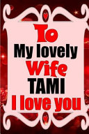To My Lovely Wife TAMI I Love You Book