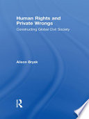 Human Rights and Private Wrongs  : Constructing Global Civil Society