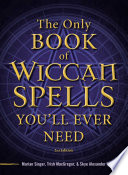 The Only Book of Wiccan Spells You ll Ever Need Book