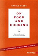 On Food and Cooking : das Standardwerk der Küchenwissenschaft