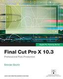 Final Cut Pro X 10.3 - Apple Pro Training Series