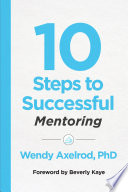 """""""10 Steps to Successful Mentoring"""" by Wendy Axelrod"""