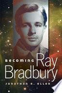 Becoming Ray Bradbury