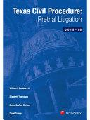 Texas Civil Procedure: Pre-Trial Litigation, 2015-2016