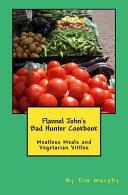 Flannel John s Bad Hunter Cookbook