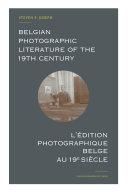 Belgian Photographic Literature of the 19th Century. L'édition photographique belge au 19e siècle.