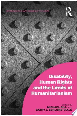 Download Disability, Human Rights and the Limits of Humanitarianism Free Books - Dlebooks.net